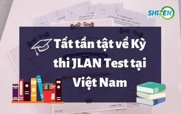 JLAN Test là gì? Tất tần tật về Kỳ thi JLAN Test tại Việt Nam