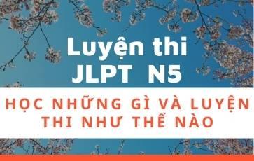 Luyện thi JLPT N5 - Học những gì và luyện thi như thế nào?
